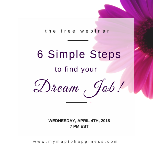 6 Simple Steps to Find YOUR Dream Job! My Map to Happiness - free webinar